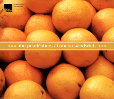 The Pearlfishers: Banana Sandwich